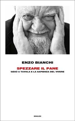 Enzo Bianchi Spezzare il pane