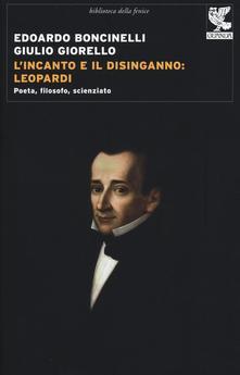 L'INCANTO E DISINGANNO LEOPARDI. POETA, FILOSOFO, SCIENZIATO.