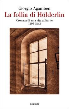 LA FOLLIA HOLDERLIN. CRONACA DI UNA VITA ABITANTE (1806-1843)