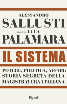 Il Sistema : potere, politica, affari: storia segreta della magistratura italiana
