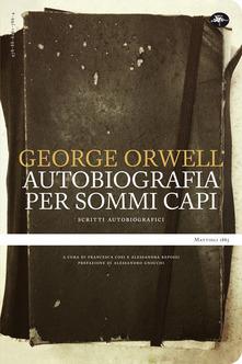 George Orwell. Autobiografia per sommi capi.