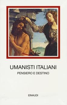 Umanisti italiani. Pensiero e destino